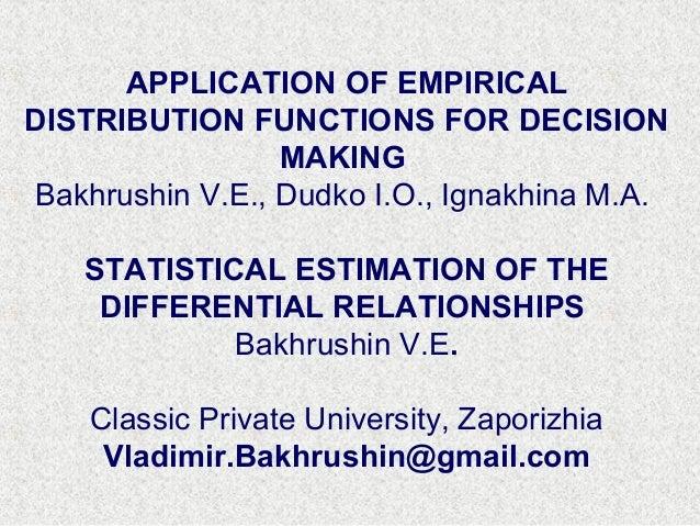 APPLICATION OF EMPIRICALDISTRIBUTION FUNCTIONS FOR DECISIONMAKINGBakhrushin V.E., Dudko I.O., Ignakhina M.A.STATISTICAL ES...