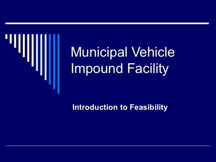 Municipal Vehicle Impound Facility Introduction to Feasibility