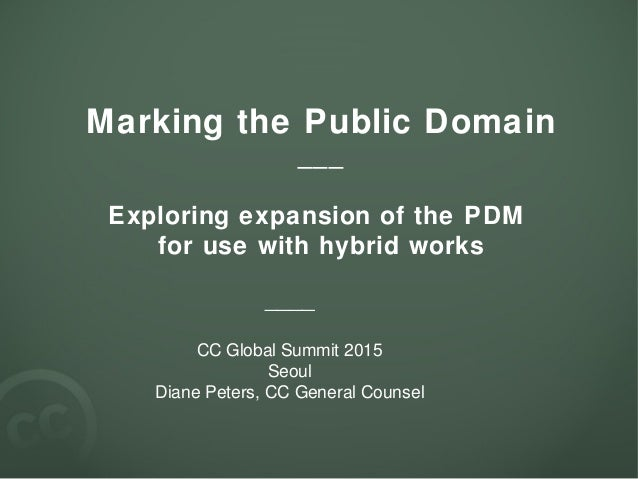 Marking the Public Domain ___ Exploring expansion of the PDM for use with hybrid works ____ CC Global Summit 2015 Seoul Di...