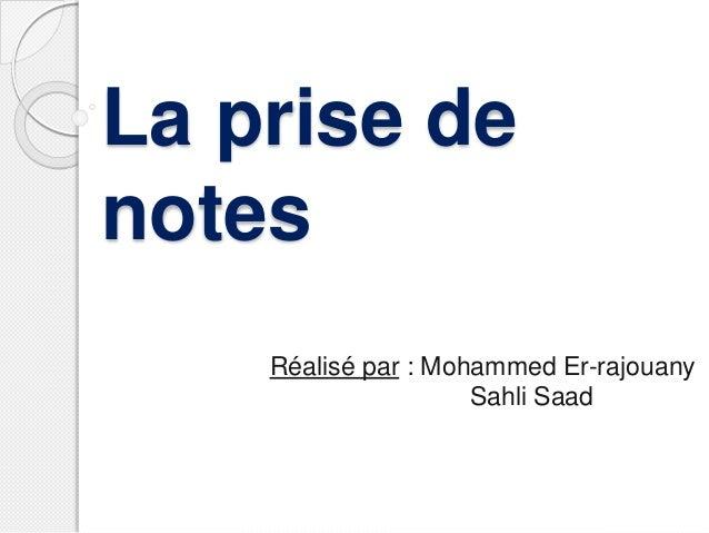 La prise de notes Réalisé par : Mohammed Er-rajouany Sahli Saad