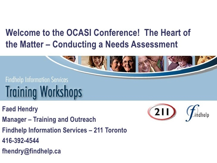 Welcome to the OCASI Conference!  The Heart of the Matter – Conducting a Needs Assessment Faed Hendry Manager – Training a...
