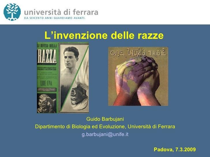 L'invenzione delle razze Guido Barbujani Dipartimento di Biologia ed Evoluzione, Università di Ferrara [email_address] Pad...