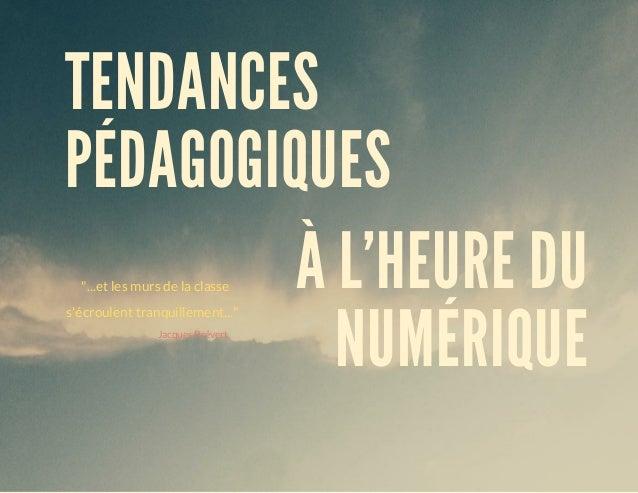 """""""...etlesmursdelaclasse s'écroulenttranquillement..."""" JacquesPrévert TENDANCES PÉDAGOGIQUES ÀL'HEURE..."""