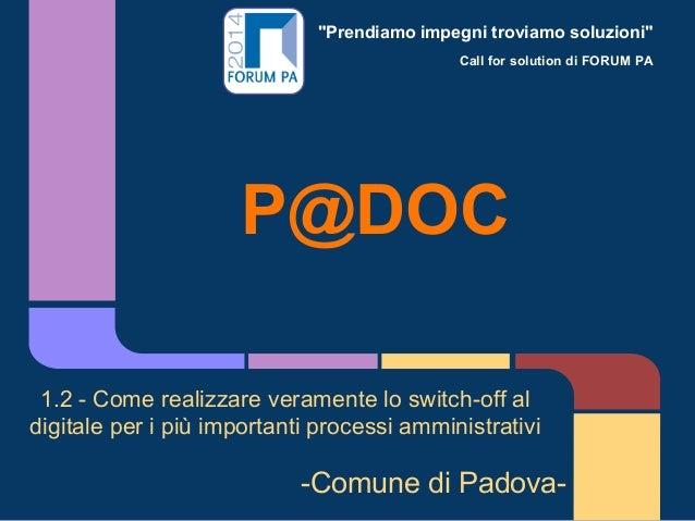 """""""Prendiamo impegni troviamo soluzioni"""" Call for solution di FORUM PA P@DOC 1.2 - Come realizzare veramente lo switch-off a..."""