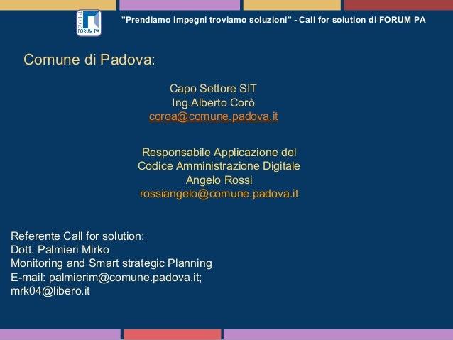 """""""Prendiamo impegni troviamo soluzioni"""" - Call for solution di FORUM PA Comune di Padova: Capo Settore SIT Ing.Alberto Corò..."""