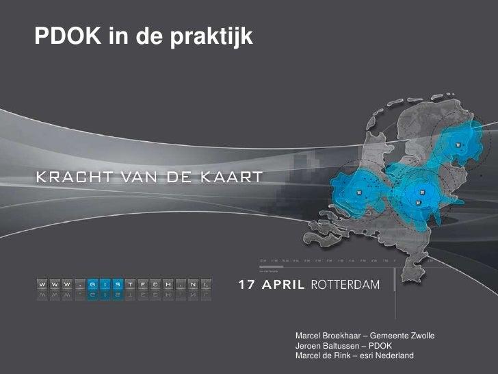 PDOK in de praktijk                      Marcel Broekhaar – Gemeente Zwolle                      Jeroen Baltussen – PDOK  ...