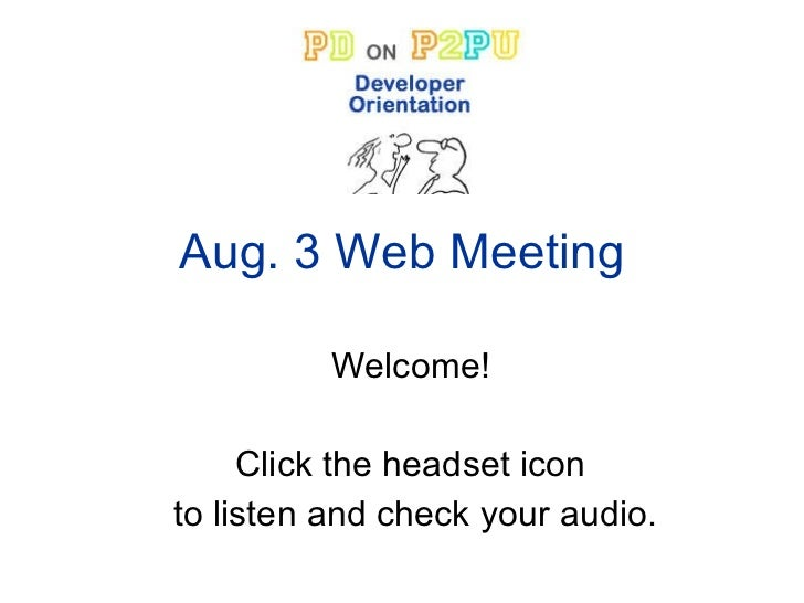 Aug. 3 Web Meeting Welcome!  Click the headset icon  to listen and check your audio.