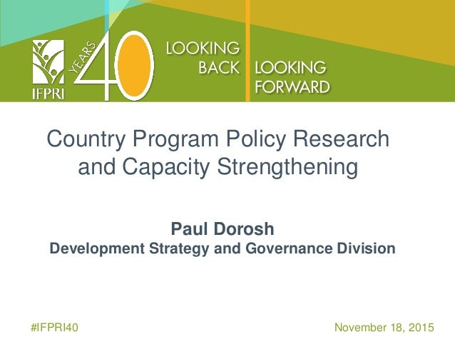 Country Program Policy Research and Capacity Strengthening Paul Dorosh Development Strategy and Governance Division #IFPRI...