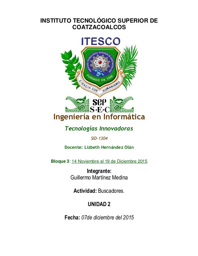 INSTITUTO TECNOLÓGICO SUPERIOR DE COATZACOALCOS Ingeniería en Informática Tecnologías Innovadoras SID-1304 Docente: Lizbet...