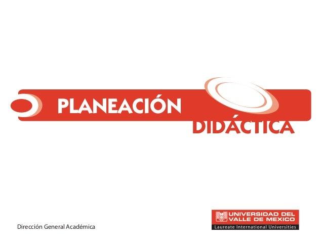 PLANEACIÓN DIDÁCTICA´ Dirección General Académica