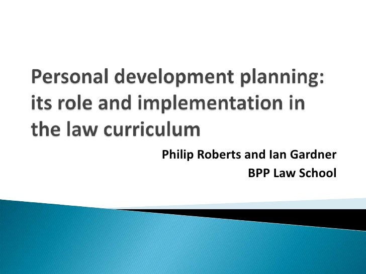 Personal development planning: its role and implementation in the law curriculum<br />Philip Roberts and Ian Gardner<br />...