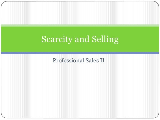 Professional Sales II Scarcity and Selling