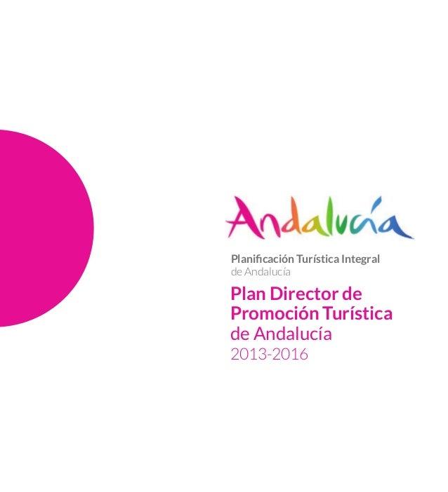 Plan Director de Promoción Turística de Andalucía 2013-2016 Planificación Turística Integral de Andalucía