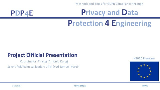 PDP4E Methods and Tools for GDPR Compliance through Privacy and Data Protection 4 Engineering Project Official Presentatio...