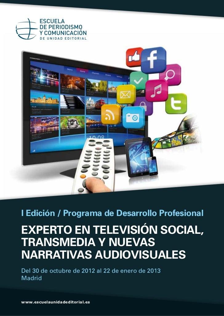 I Edición / Programa de Desarrollo ProfesionalEXPERTO EN TELEVISIÓN SOCIAL,TRANSMEDIA Y NUEVASNARRATIVAS AUDIOVISUALESDel ...