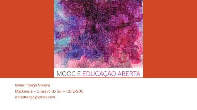 Ismar Frango Silveira Mackenzie – Cruzeiro do Sul – CEIE/SBC  ismarfrango@gmail.com