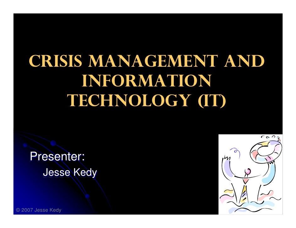 Crisis Management and  Information Technology Presented by: Jesse Kedy © 2009 Jesse Kedy