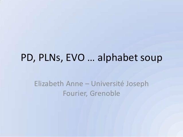 PD, PLNs, EVO … alphabet soup  Elizabeth Anne – Université Joseph           Fourier, Grenoble