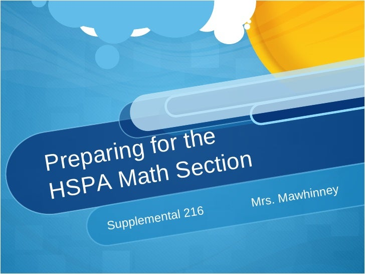 Preparing for the HSPA Math Section Supplemental 216 Mrs. Mawhinney
