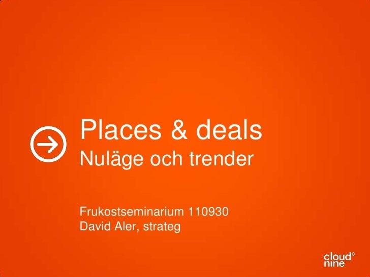 Places & dealsNuläge och trenderFrukostseminarium 110930David Aler, strateg<br />