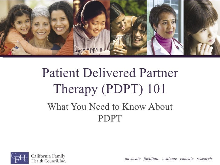 Patient Delivered Partner  Therapy (PDPT) 101What You Need to Know About          PDPT                advocate facilitate ...