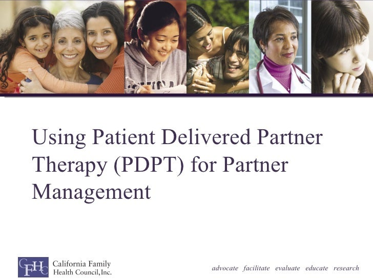 Using Patient Delivered PartnerTherapy (PDPT) for PartnerManagement                   advocate facilitate evaluate educate...