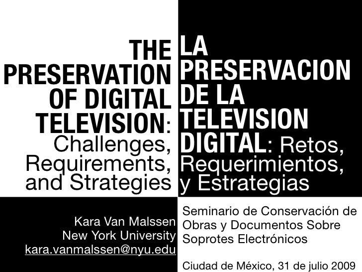 THE LA PRESERVATION PRESERVACION    OF DIGITAL DE LA   TELEVISION:  TELEVISION    Challenges, DIGITAL: Retos,  Requirement...