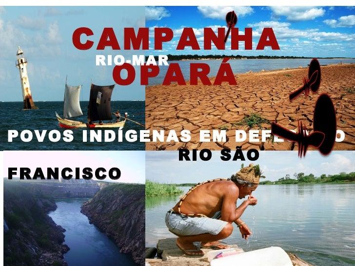 CAMPANHA  OPARÁ RIO-MAR POVOS INDÍGENAS EM DEFESA DO RIO SÃO FRANCISCO