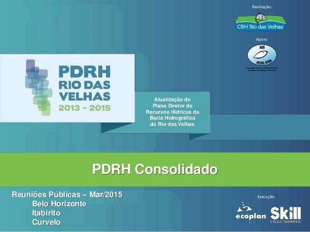 PDRH Consolidado Reuniões Públicas – Mar/2015 Belo Horizonte Itabirito Curvelo Atualização do Plano Diretor de Recursos Hí...