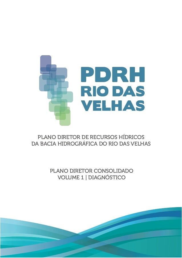 PLANO DIRETOR DE RECURSOS HÍDRICOS DA BACIA HIDROGRÁFICA DO RIO DAS VELHAS PLANO DIRETOR CONSOLIDADO VOLUME 1 | DIAGNÓSTICO