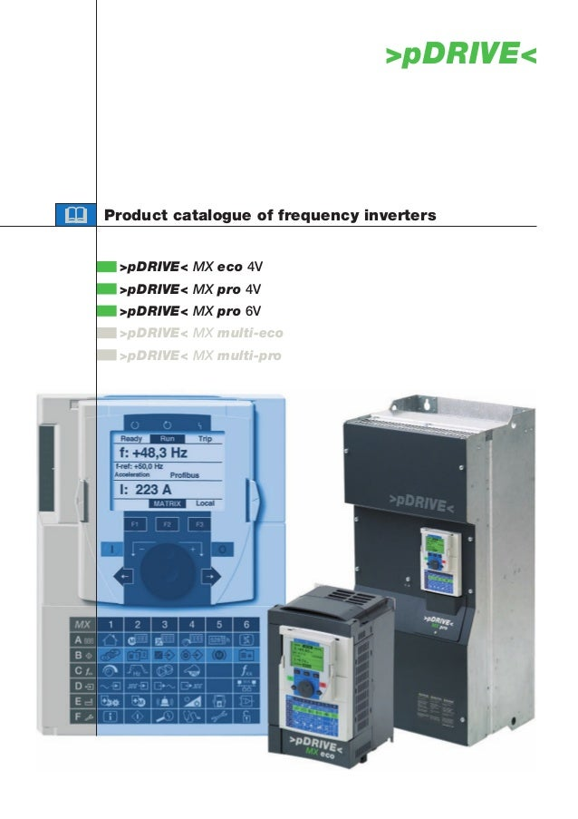 >pDRIVE<Product catalogue of frequency inverters >pDRIVE< MX eco 4V >pDRIVE< MX pro 4V >pDRIVE< MX pro 6V >pDRIVE< MX mult...