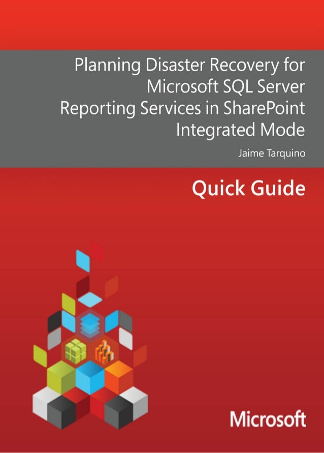 Planning Disaster RecoveryforMicrosoft SQL Server ReportingServices in SharePoint IntegratedModeAuthor:Jaime TarquinoContr...