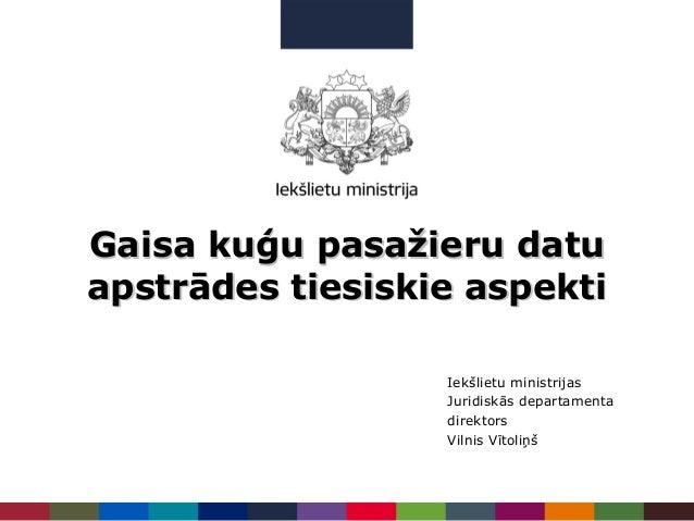 Gaisa kuģu pasažieru datuGaisa kuģu pasažieru datu apstrādes tiesiskie aspektiapstrādes tiesiskie aspekti Iekšlietu minist...