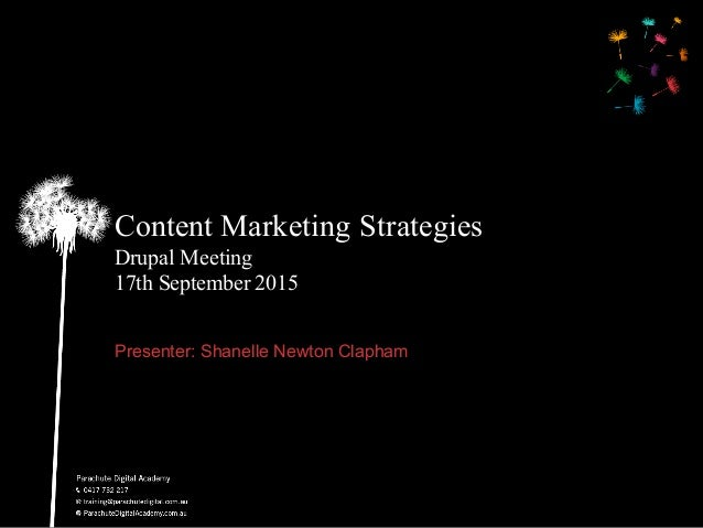 Content Marketing Strategies Drupal Meeting 17th September 2015 Presenter:  Shanelle Newton  Clapham