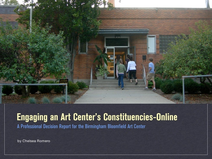 Engaging an Art Center's Constituencies-OnlineA Professional Decision Report for the Birmingham Bloomfield Art Centerby Ch...