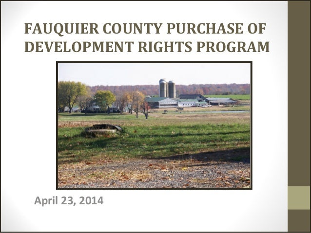FAUQUIER COUNTY PURCHASE OF DEVELOPMENT RIGHTS PROGRAM April 23, 2014