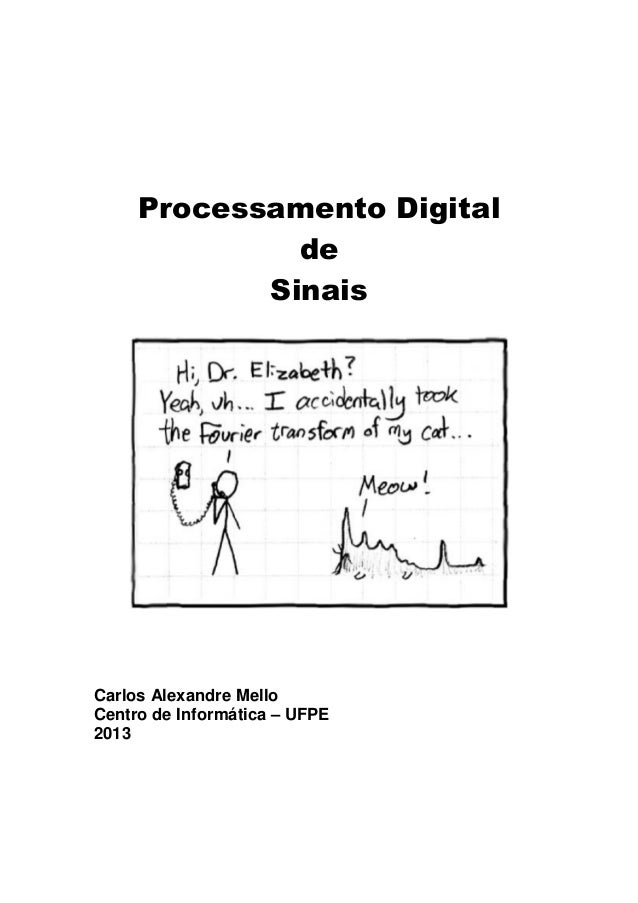 Processamento Digital de Sinais Carlos Alexandre Mello Centro de Informática – UFPE 2013