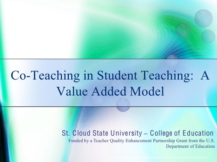 Co-Teaching in Student Teaching: A        Value Added Model           St. C loud State University – College of E ducation ...