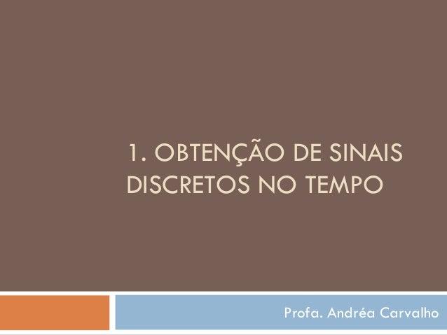1. OBTENÇÃO DE SINAIS DISCRETOS NO TEMPO Profa. Andréa Carvalho