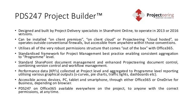 PDS247 Project Builder™ • Designed and built by Project Delivery specialists in SharePoint Online, to operate in 2013 or 2...