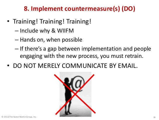 © 2013 The Karen Martin Group, Inc. 8. Implement countermeasure(s) (DO) • Training! Training! Training! – Include why & WI...