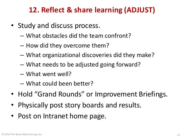 © 2013 The Karen Martin Group, Inc. 12. Reflect & share learning (ADJUST) • Study and discuss process. – What obstacles di...