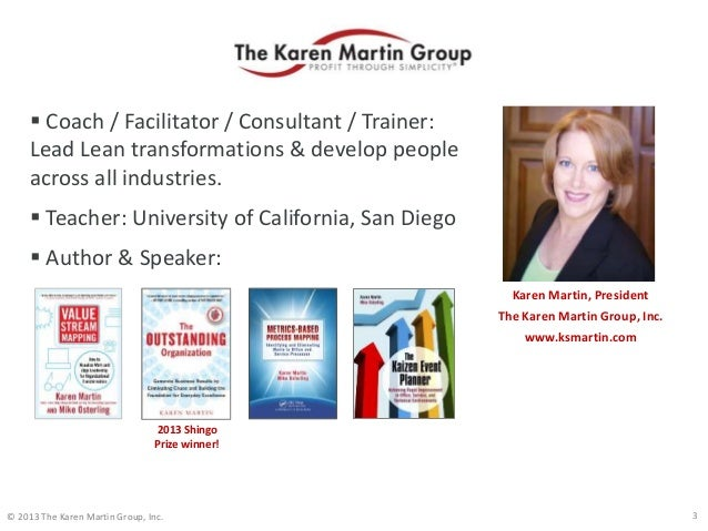 © 2013 The Karen Martin Group, Inc.  Coach / Facilitator / Consultant / Trainer: Lead Lean transformations & develop peop...