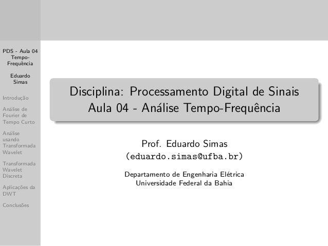 PDS - Aula 04  Tempo-  Frequ^encia  Eduardo  Simas  Introduc~ao  Analise de  Fourier de  Tempo Curto  Analise  usando  Tra...