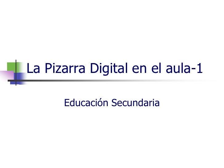 La Pizarra Digital en el aula-1      Educación Secundaria