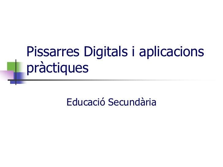 Pissarres Digitals i aplicacions pràctiques<br />Educació Secundària<br />