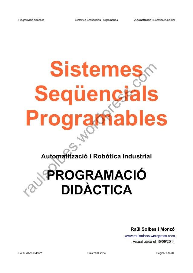 Programació didàctica Sistemes Seqüencials Programables Automatització i Robòtica Industrial Sistemes Seqüencials Programa...