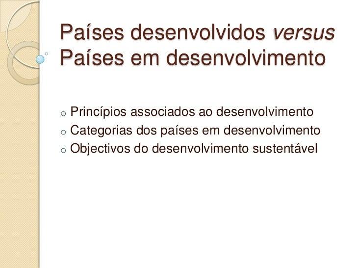 Países desenvolvidos versusPaíses em desenvolvimentoo Princípios associados ao desenvolvimentoo Categorias dos países em d...