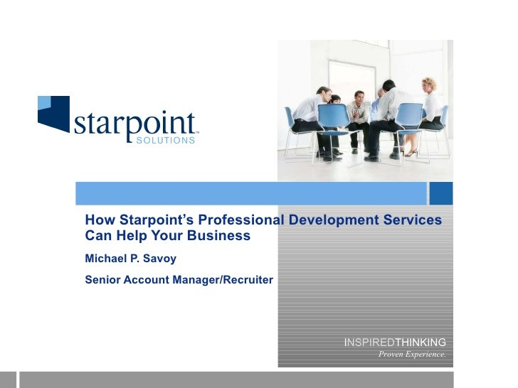 How Starpoint's Professional Development Services Can Help Your Business Michael P. Savoy Senior Account Manager/Recruiter