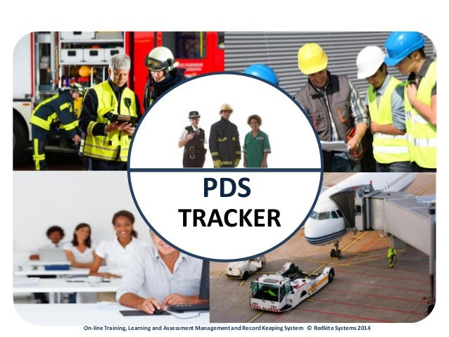 On-line Training, Learning and Assessment Management and Record Keeping System © Redkite Systems 2014 PDS TRACKER